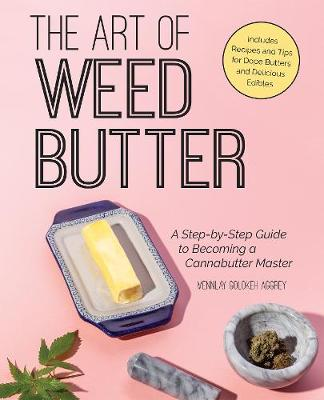 The Art of Weed Butter: A Step-by-Step Guide to Becoming a Cannabutter Master (Paperback)