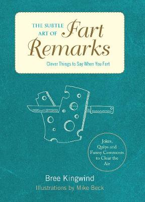 The Subtle Art of Fart Remarks: Clever Things to Say When You Fart  (Hardback)