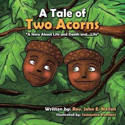 A Tale of Two Acorns a Story about Life and Death and Life (Paperback)