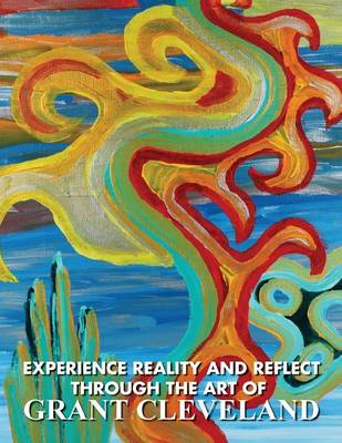 Experience Reality and Reflect Through the Art of Grant Cleveland (Paperback)