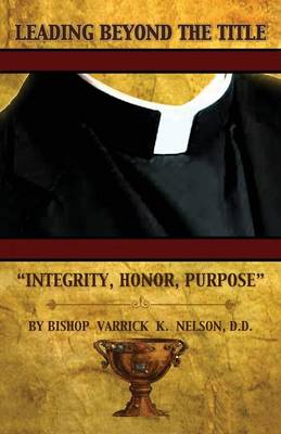 Leading Beyond the Title Integrity, Honor, Purpose (Paperback)