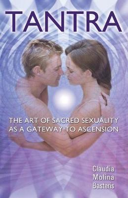 Tantra, The Art of Sacred Sexuality as a Gateway to Ascension (Paperback)