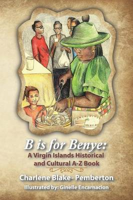 B is for Benye: A Virgin Islands Historical and Cultural Book (Paperback)