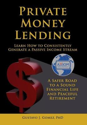 Private Money Lending Learn How to Consistently Generate a Passive Income Stream (Hardback)