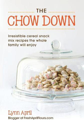 The Chow Down, Irresistible Cereal Snack Mix Recipes the Whole Family Will Enjoy (Paperback)