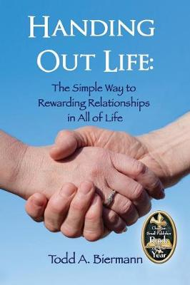 Handing Out Life: The Simple Way to Rewarding Relationships in All of Life (Paperback)
