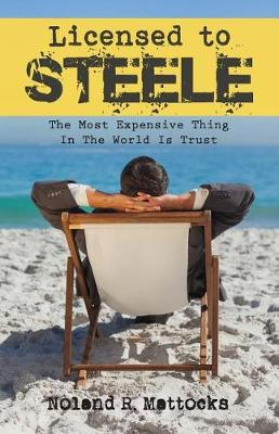 Licensed to Steele: The Most Expensive Thing In The World Is Trust (Paperback)
