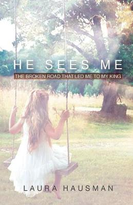 He Sees Me: The Broken Road That Led Me to My King (Paperback)