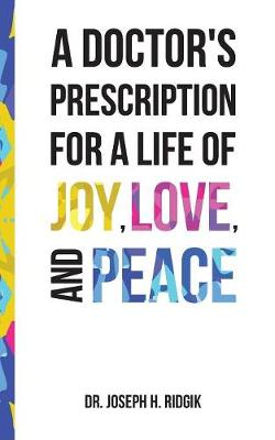 A Doctor's Prescription for a Life of Joy, Love, and Peace (Paperback)