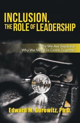 Inclusion, The Role of Leadership: Why We Are Separate, Why We Need to Come Together (Paperback)