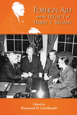 Foreign Aid & the Legacy of Harry S Truman (Paperback)