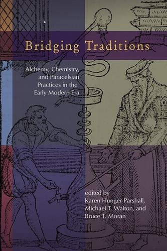 Bridging Traditions: Alchemy, Chemistry, and Paracelsian Practices in the Early Modern Era - Early Modern Studies 15 (Hardback)