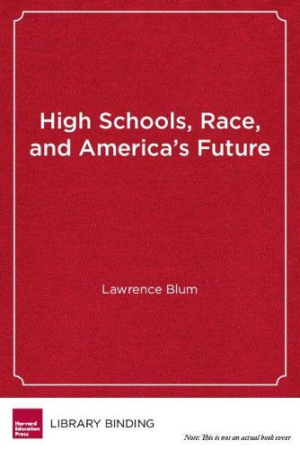High Schools, Race and America's Future: What Students Can Teach Us About Morality, Diversity and Community (Hardback)