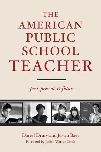 The American Public School Teacher: Past, Present and Future (Paperback)