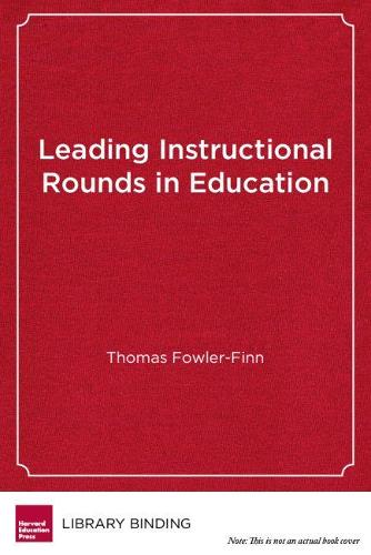 Leading Instructional Rounds in Education: A Facilitator's Guide (Hardback)