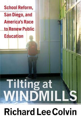 Tilting at Windmills: School Reform, San Diego, and America's Race to Renew Publis Education (Paperback)