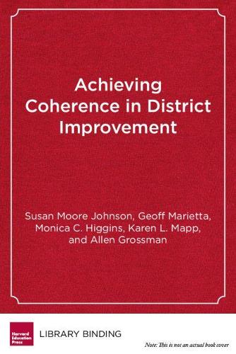 Achieving Coherence in District Improvement: Managing the Relationship Between the Central Office and Schools (Hardback)