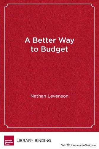 A Better Way to Budget: Building Support for Bold, Student-Centered Change in Public Schools (Hardback)