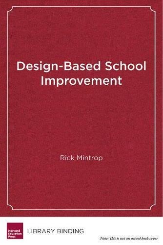 Design-Based School Improvement: A Practical Guide for Education Leaders (Hardback)