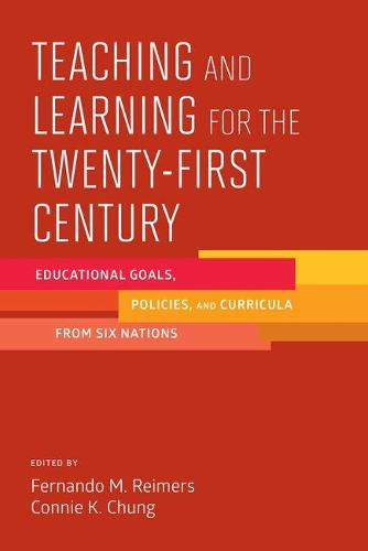 Teaching and Learning For the Twenty-First Century: Educational Goals, Policies, and Curricula from Six Nations (Paperback)