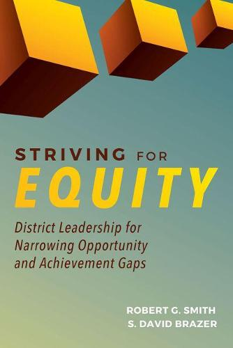 Striving for Equity: District Leadership for Narrowing Opportunity and Achievement Gaps (Paperback)