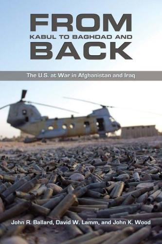 From Kabul to Baghdad and Back: The U.S. at War in Afghanistan and Iraq (Hardback)