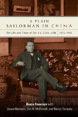 A Plain Sailorman in China: The Life of and Times of Cdr. I.V. Gillis, USN, 1875-1943 (Hardback)