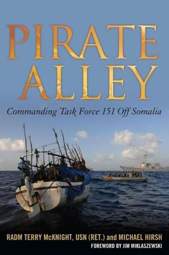 Pirate Alley: Commanding Task Force 151 Off Somalia (Hardback)