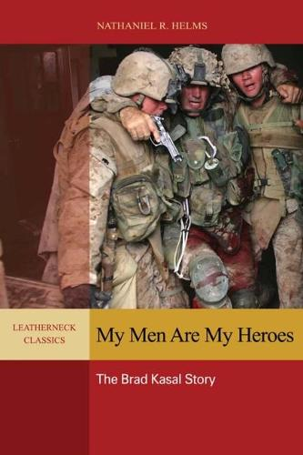 My Men Are My Heroes: The Brad Kasal Story (Paperback)