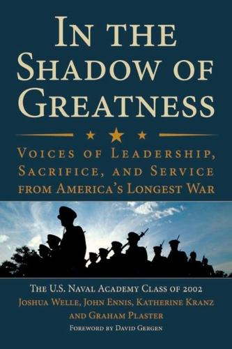 In the Shadow of Greatness: Voices of Leadership, Sacrifice and Service from America's Longest War (Hardback)