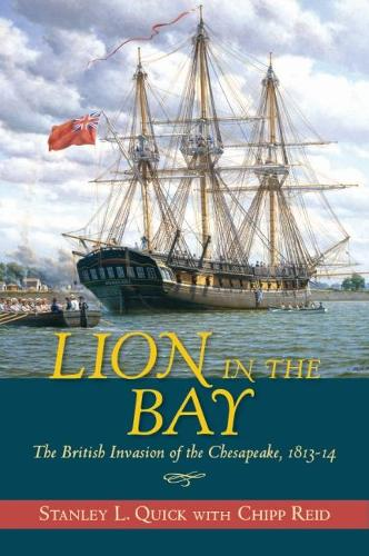 Lion in the Bay: The British Invasion of the Chesapeake, 1813-14 (Hardback)