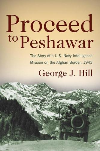 Proceed to Peshawar: The Story of a U.S. Navy Intelligence Mission on the Afghan Border, 1943 (Paperback)