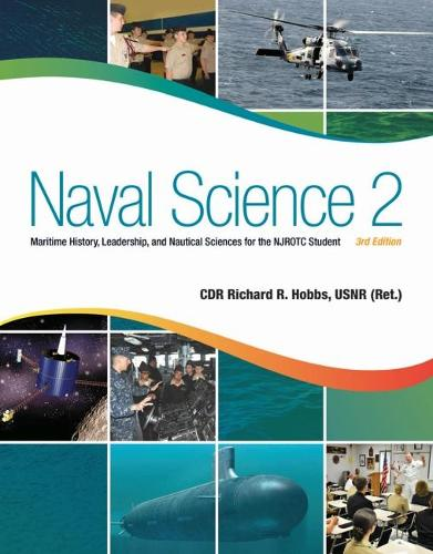 Naval Science 2: Maritime History, Leadership, and Nautical Sciences for the NJROTC Student (Hardback)