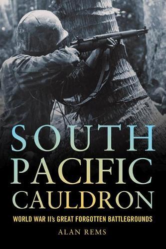 South Pacific Cauldron: World War II's Great Forgotten Battlegrounds (Hardback)