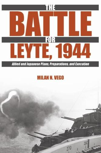 The Battle for Leyte, 1944: Allied and Japanese Plans, Preparations, and Execution (Paperback)