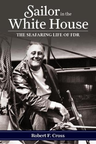 Sailor in the White House: The Seafaring Life of FDR (Paperback)