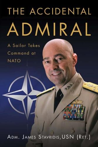 The Accidental Admiral: A Sailor Takes Command at NATO (Hardback)