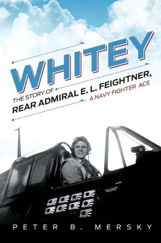 Whitey: The Story of Rear Admiral E. L. Feightner, A Naval Fighter Ace (Hardback)