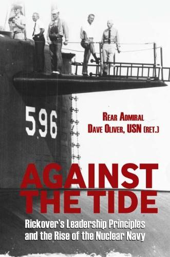 Against the Tide: Rickover's Leadership Principles and the Rise of the Nuclear Navy (Hardback)
