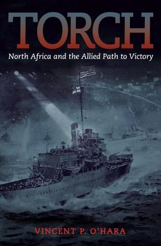 Torch: North Africa and the Allied Path to Victory (Hardback)