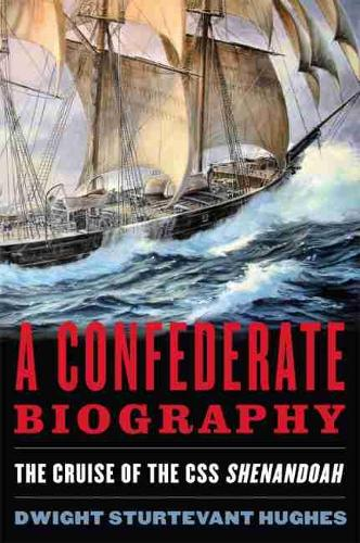 A Confederate Biography: The Cruise of the CSS Shenandoah (Hardback)