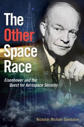 The Other Space Race: Eisenhower and the Quest for Aerospace Security (Hardback)