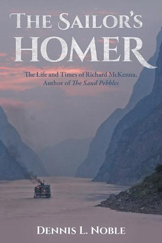 The Sailor's Homer: The Life and Times of Richard McKenna, Author of The Sand Pebbles (Hardback)