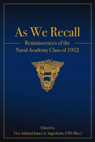 As We Recall: Reminiscences of the Naval Academy Class of 1952 (Hardback)