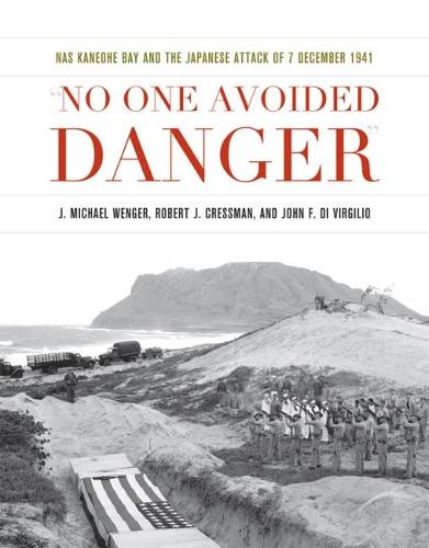 No One Avoided Danger: NAS Kaneohe Bay and the Japanese Attack of 7 December 1941 (Hardback)
