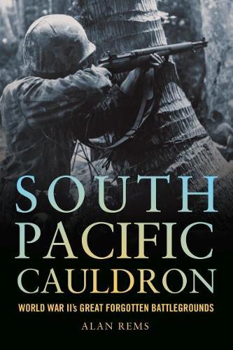 South Pacific Cauldron: World War II's Great Forgotten Battlegrounds (Paperback)