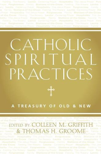Catholic Spiritual Practices: A Treasury of Old & New (Paperback)
