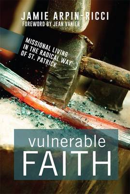 Vulnerable Faith: Missional Living in the Radical Way of St. Patrick (Paperback)