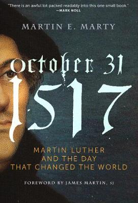 October 31, 1517: Martin Luther and the Day That Changed the World (Hardback)