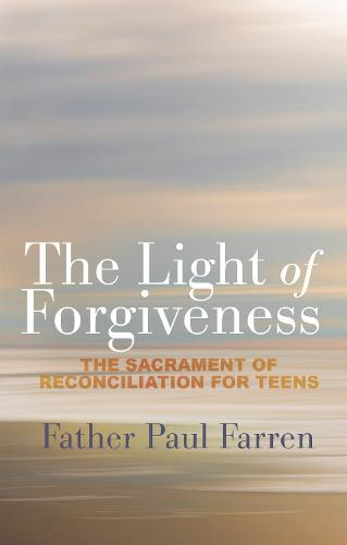 The Light of Forgiveness: The Sacrament of Reconciliation for Teens (Paperback)
